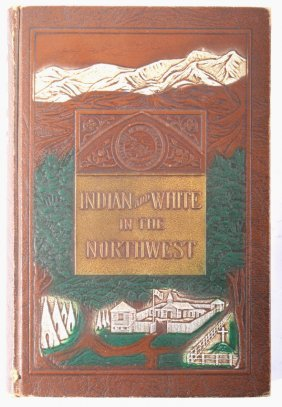 Indian And White In The Northwest 2nd Ed.