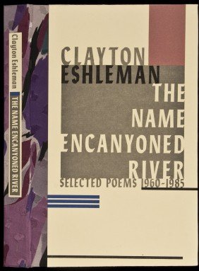 Clayton Eshleman The Name Encanyoned River