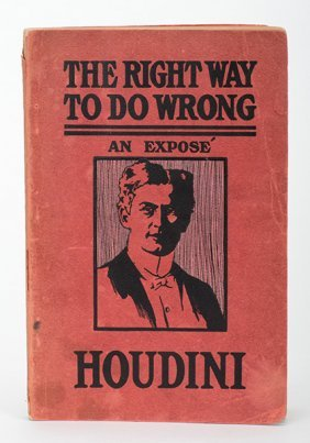 Houdini, Harry. The Right Way To Do Wrong. New York,