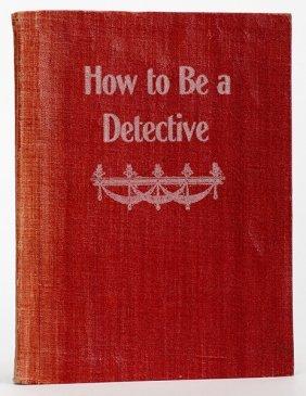 Tillotson, F.h. How To Be A Detective. Kansas City,